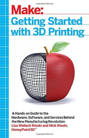 Обложка книги Getting Started with 3D Printing: A Hands-on Guide to the Hardware, Software, and Services Behind the New Manufacturing Revolution
