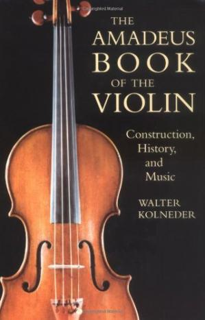 पुस्तक कवर The Amadeus Book of the Violin: Construction, History, and Music