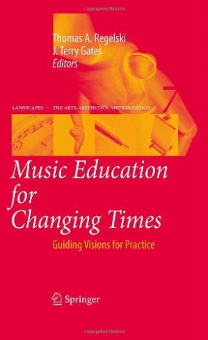 Book cover Music Education for Changing Times: Guiding Visions for Practice