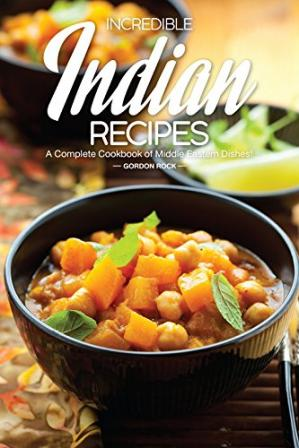 पुस्तक कवर Incredible Indian Recipes: A Complete Cookbook of Middle Eastern Dishes!