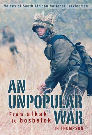 Book cover An Unpopular War: - Voices of South African National Servicemen