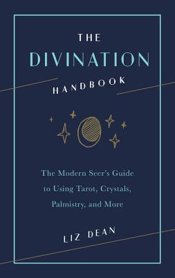Book cover The Divination Handbook:The Modern Seer's Guide to Using Tarot, Crystals, Palmistry, and More