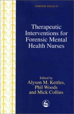 Book cover Therapeutic Interventions for Forensic Mental Health Nurses (Forensic Focus, 19)
