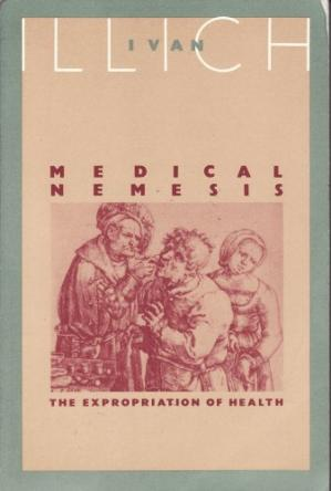 Book cover Medical Nemesis: The Expropriation of Health
