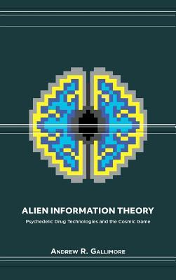 Book cover Alien Information Theory: Psychedelic Drug Technologies and the Cosmic Game