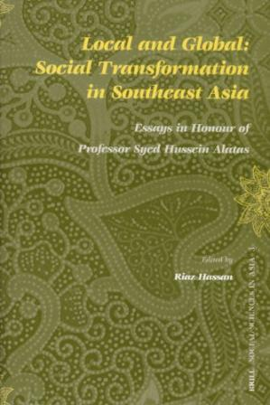 Book cover Local And Global: Social Transformation in Southeast Asia;  Essays In Honour Of Professor Syed Hussein Alatas (Social Sciences in Asia)