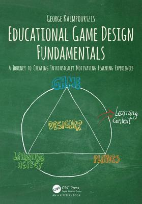Обложка книги Educational Game Design Fundamentals: A Journey to Creating Intrinsically Motivating Learning Experiences