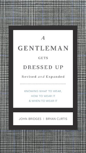 Buchdeckel A Gentleman Gets Dressed Up: What to Wear, When to Wear It, How to Wear It
