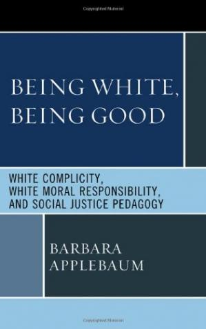 Kitabın üzlüyü Being White, Being Good: White Complicity, White Moral Responsibility, and Social Justice Pedagogy