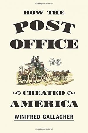 La couverture du livre How the Post Office Created America: A History