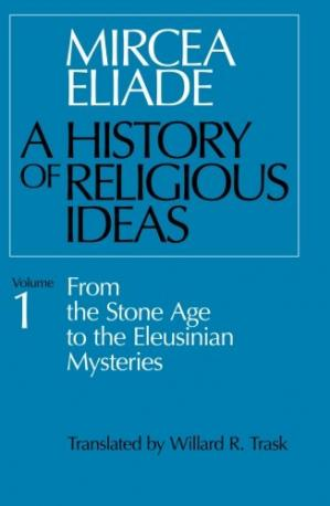 Book cover A History of Religious Ideas, Volume 1: From the Stone Age to the Eleusinian Mysteries