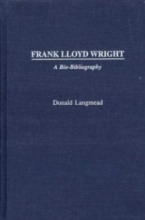 Okładka książki Frank Lloyd Wright: A Bio-Bibliography (Bio-Bibliographies in Art and Architecture)