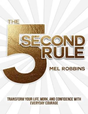 Book cover The 5 Second Rule: Transform your Life, Work, and Confidence with Everyday Courage