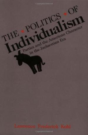 表紙 The Politics of Individualism: Parties and the American Character in the Jacksonian Era
