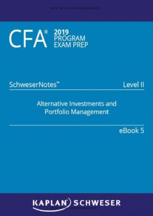 Book cover CFA 2019 Schweser - Level 2 SchweserNotes Book 5:  ALTERNATIVE INVESTMENTS AND PORTFOLIO MANAGEMENT