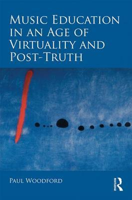 Book cover Music Education in an Age of Virtuality and Post-Truth