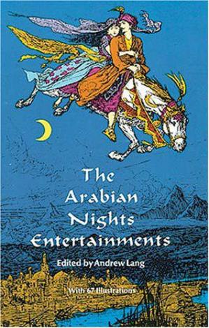 Okładka książki The Arabian Nights Entertainments: Consisting of One Thousand and One Stories, Told by the Sultaness of the Indies, ... Freely Transcribed from the Original Translation. ...