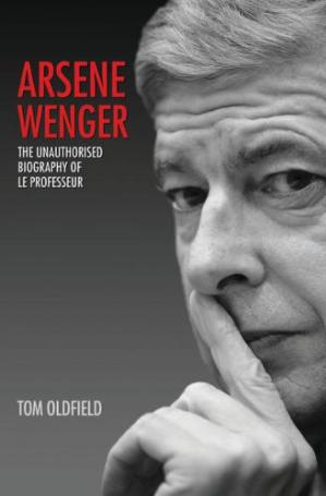 Book cover Arsene Wenger - The Unauthorised Biography of Le Professeur