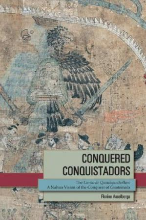 Обложка книги Conquered Conquistadors: The Lienzo De Quauhquechollan: A Nahua Vision of the Conquest of Guatemala (Mesoamerican Worlds)
