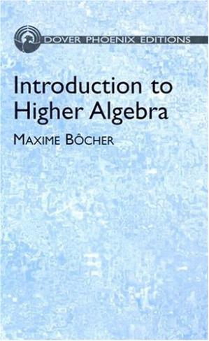 Book cover Introduction to Higher Algebra (Dover Phoenix Editions)