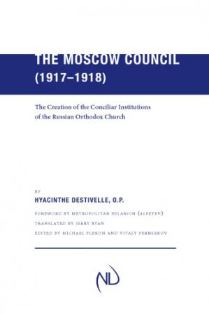 Buchdeckel The Moscow Council (1917–1918): The Creation of the Conciliar Institutions of the Russian Orthodox Church