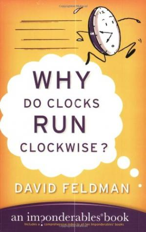 Book cover Why Do Clocks Run Clockwise?: An Imponderables Book