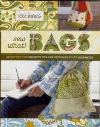 La couverture du livre Sew What! Bags: 18 Pattern-Free Projects You Can Customize to Fit Your Needs