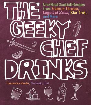 Book cover The Geeky Chef Drinks: Unofficial Cocktail Recipes from Game of Thrones, Legend of Zelda, Star Trek, and More