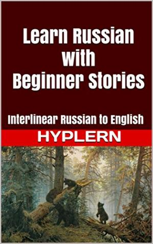 Book cover Learn Russian with Beginner Stories: Interlinear Russian to English