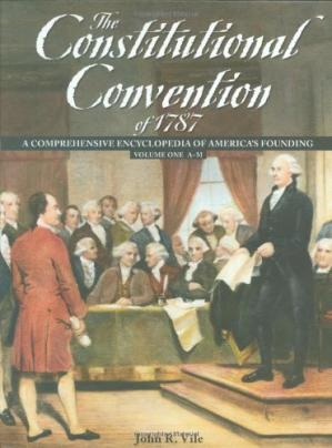 Book cover The Constitutional Convention of 1787: A Comprehensive Encyclopedia of America's Founding( 2 Volume Set)