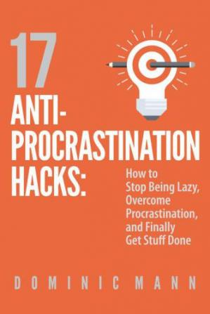 Book cover 17 Anti-Procrastination Hacks: How to Stop Being Lazy, Overcome Procrastination, and Finally Get Stuff Done