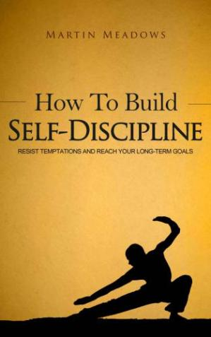 Book cover How to Build Self-Discipline: Resist Temptations and Reach Your Long-Term Goals