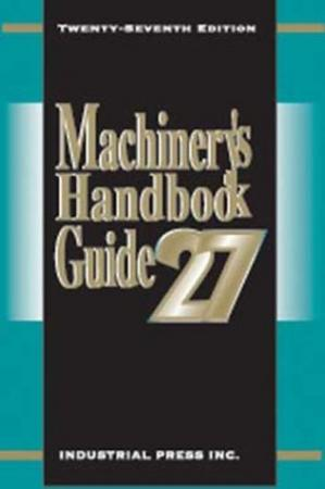 Book cover Machinery's Handbook Guide 27th Edition (Machinery's Handbook Guide to the Use of Tables and Formulas)
