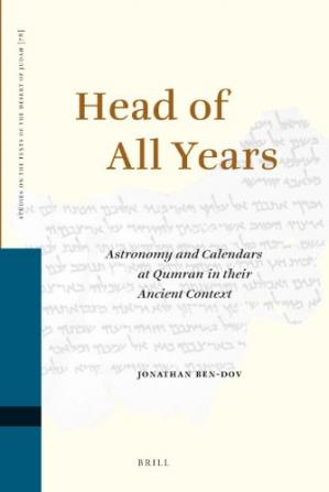 Copertina Head of All Years: Astronomy and Calendars at Qumran in Their Ancient Context (Studies on the Texts of the Desert of Judah)