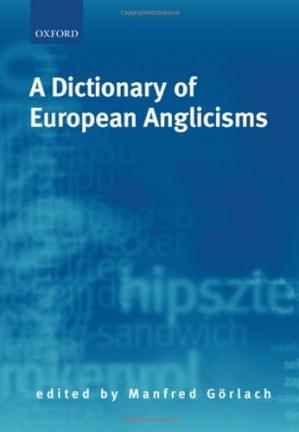 Book cover A Dictionary of European Anglicisms: A Usage Dictionary of Anglicisms in Sixteen European Languages