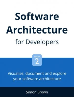 Book cover Software Architecture for Developers: Vol 2 Visualise, document and explore your software architecture