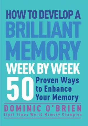 Обложка книги How to Develop a Brilliant Memory Week by Week: 52 Proven Ways to Enhance Your Memory Skills