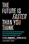 Book cover The Future Is Faster Than You Think: How Converging Technologies Are Transforming Business, Industries, and Our Lives