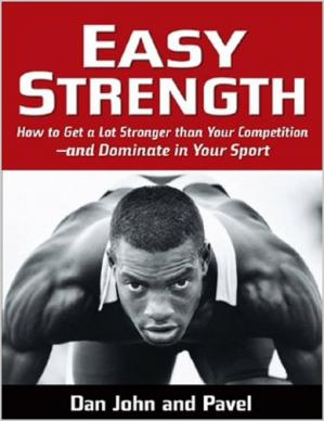 表紙 Easy Strength: How to Get a Lot Stronger Than Your Competition-And Dominate in Your Sport