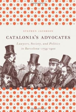 Copertina Catalonia's Advocates: Lawyers, Society, and Politics in Barcelona, 1759-1900 (Studies in Legal History)