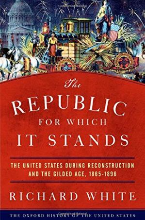 Couverture du livre The Republic for Which It Stands: The United States during Reconstruction and the Gilded Age, 1865-1896