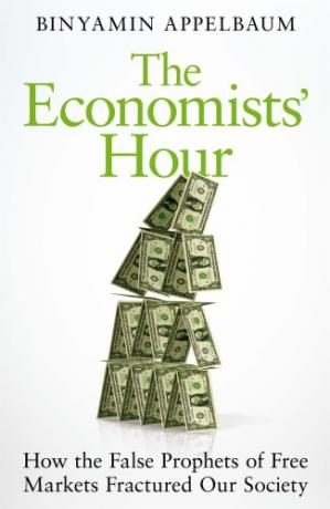 Book cover The Economists' Hour: How the False Prophets of Free Markets Fractured Our Society