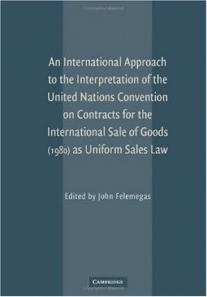 Book cover An International Approach to the Interpretation of the United Nations Convention on Contracts for the International Sale of Goods (1980) as Uniform Sales Law