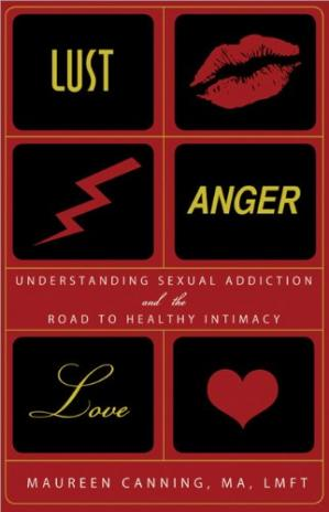 Book cover Lust, Anger, Love: Understanding Sexual Addiction and the Road to Healthy Intimacy