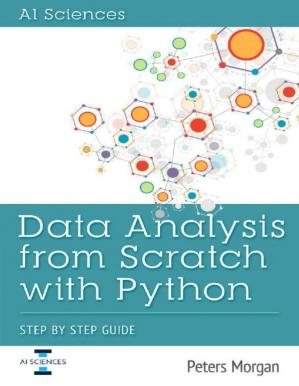 Book cover Data Analysis From Scratch With Python: Beginner Guide using Python, Pandas, NumPy, Scikit-Learn, IPython, TensorFlow and Matplotlib