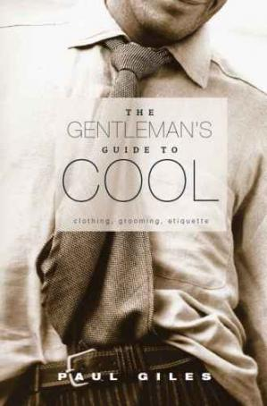 A capa do livro The gentleman's guide to cool : clothing, grooming & etiquette