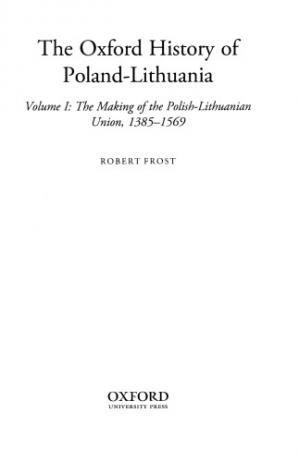 Book cover The Oxford history of Poland-Lithuania, Volume I: The Making of the Polish-Lithuanian Union, 1385-1569