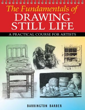 Couverture du livre Fundamentals of Drawing Still Life: A Practical Course for Artists