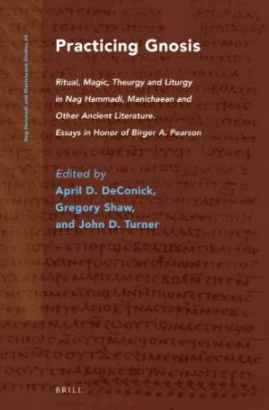 Book cover Practicing Gnosis:  Ritual, Magic, Theurgy and Liturgy in Nag Hammadi, Manichaean and Other Ancient Literature. Essays in Honor of Birger A. Pearson