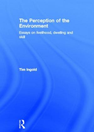 Book cover The Perception of the Environment: Essays on Livelihood, Dwelling and Skill
